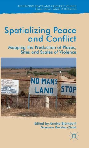 Spatializing Peace and Conflict: Mapping the Production of Places, Sites and Scales of Violence