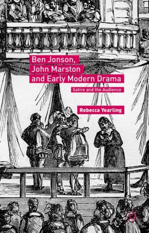 Ben Jonson, John Marston and Early Modern Drama: Satire and the Audience