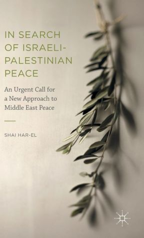In Search of Israeli-Palestinian Peace: An Urgent Call for a New Approach to Middle East Peace