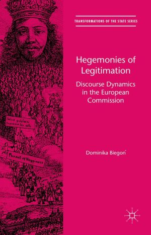 Hegemonies of Legitimation: Discourse Dynamics in the European Commission
