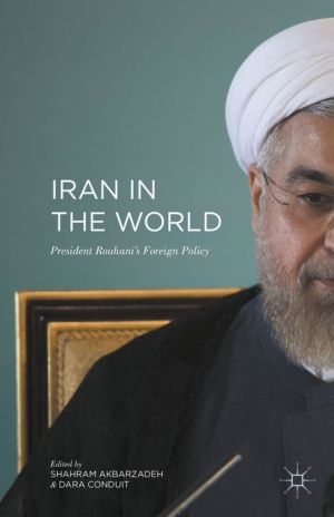 Iran in the World: President Rouhani's Foreign Policy