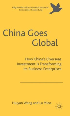 China Goes Global: How China's Overseas Investment is Transforming its Business Enterprises