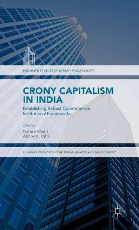 Crony Capitalism in India: Establishing Robust Counteractive Institutional Frameworks