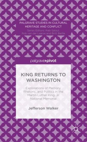 King Returns to Washington: Explorations of Memory, Rhetoric, and Politics in the Martin Luther King, Jr. National Memorial