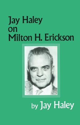 Jay Haley On Milton H. Erickson