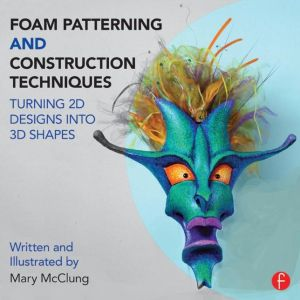 Foam Patterning and Construction Techniques: Turning 2D Designs into 3D Shapes