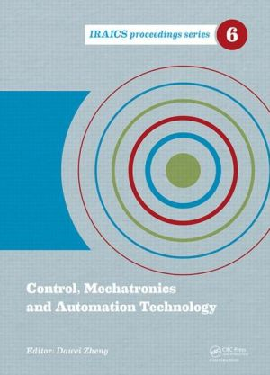 Control, Mechatronics and Automation Technology: Proceedings of the International Conference on Control, Mechatronics and Automation Technology (ICCMAT 2014), July 24-25, 2014, Beijing, China