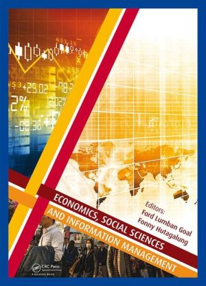 Economics, Social Sciences and Information Management: Proceedings of the 2015 International Congress on Economics, Social Sciences and Information Management (ICESSIM 2015), 28-29 March 2015, Bali, Indonesia