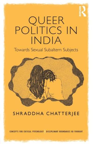 Queer Politics in India: Towards Sexual Subaltern Subjects