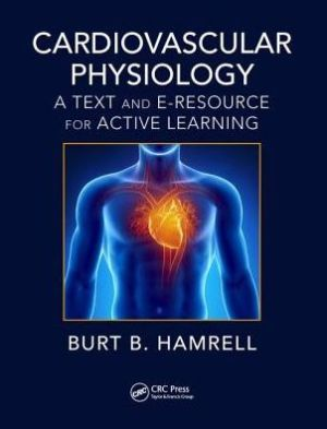Cardiovascular Physiology: A Text and E-Resource for Active Learning