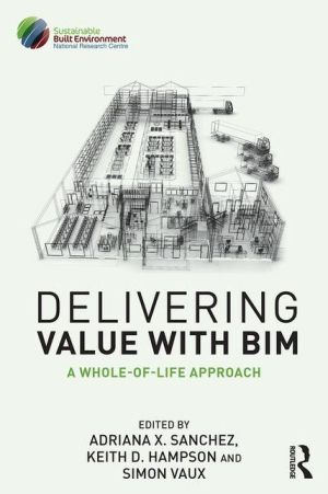 Delivering Value with BIM: A whole-of-life approach