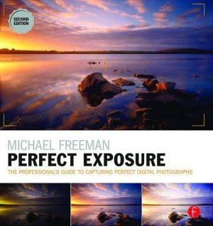 Michael Freeman's Perfect Exposure: The Professional's Guide to Capturing Perfect Digital Photographs
