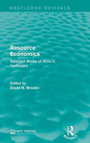 Resource Economics: Selected Works of Orris C. Herfindahl