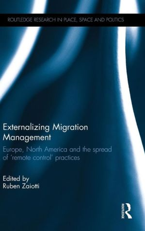 Externalizing Migration Management: Europe, North America and the spread of 'remote control' practices