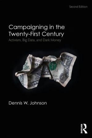 Campaigning in the Twenty-First Century: Activism, Big Data, and Dark Money