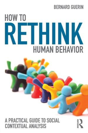 How to Rethink Human Behavior: A Practical Guide to Social Contextual Analysis