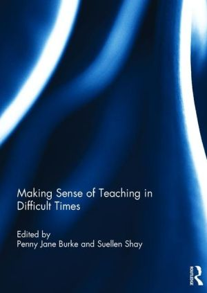 Making Sense of Teaching in Difficult Times
