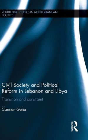Civil Society and Political Reform in Lebanon and Libya: Transition and Constraint