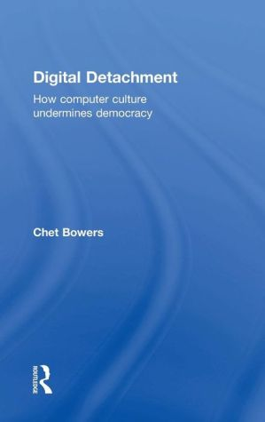 Digital Detachment: How Computer Culture Undermines Democracy
