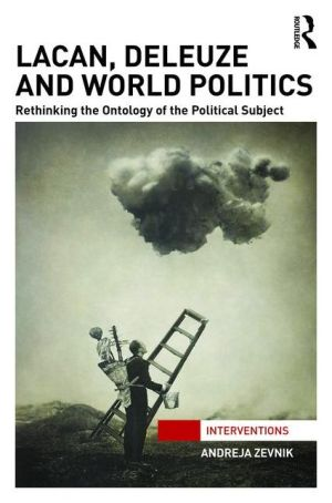 Lacan, Deleuze and World Politics: Rethinking the Ontology of the Political Subject