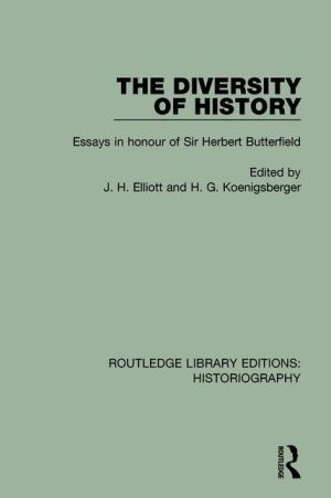 The Diversity of History: Essays in Honour of Sir Herbert Butterfield