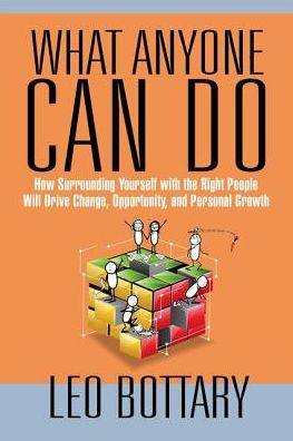 What Anyone Can Do: How Surrounding Yourself with the Right People Will Drive Change, Opportunity, and Personal Growth