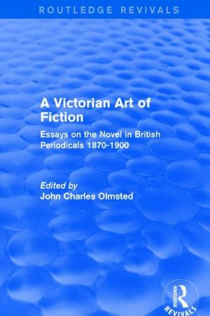 A Victorian Art of Fiction: Essays on the Novel in British Periodicals 1870-1900