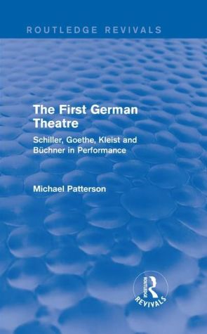 The First German Theatre: Schiller, Goethe, Kleist and Buchner in Performance