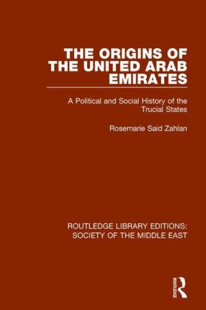 The Origins of the United Arab Emirates: A Political and Social History of the Trucial States