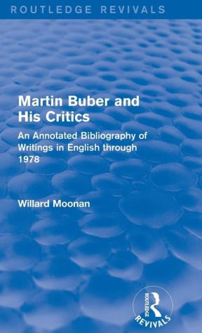 Martin Buber and His Critics: An Annotated Bibliography of Writings in English through 1978