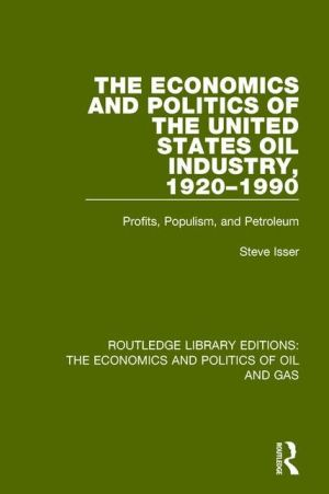 The Economics and Politics of the United States Oil Industry, 1920-1990: Profits, Populism and Petroleum
