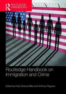 Routledge Handbook on Immigration and Crime