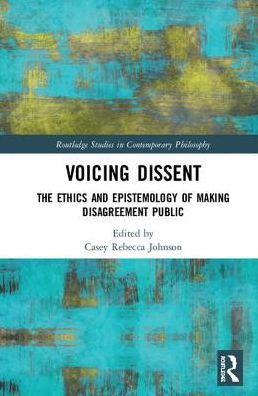 Voicing Dissent: The Ethics and Epistemology of Making Disagreement Public