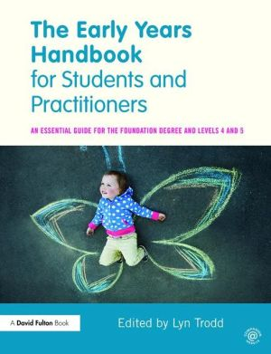 The Early Years Handbook for Students and Practitioners: An essential guide for the foundation degree and levels 4 and 5