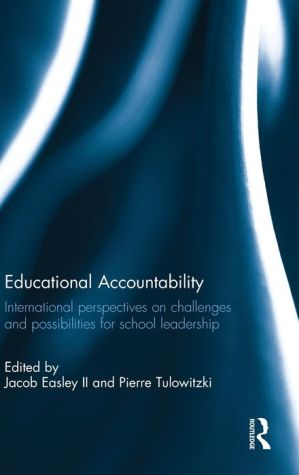 Educational Accountability: International Perspectives On Challenges and Possibilities for School Leadership