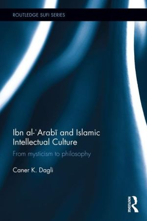 Ibn al-'Arabi and Islamic Intellectual Culture: From Mysticism to Philosophy
