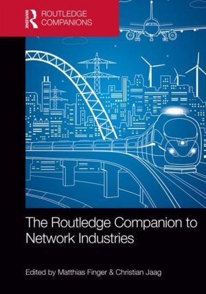 The Routledge Companion to Network Industries