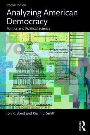 Analyzing American Democracy: Politics and Political Science / Edition 2