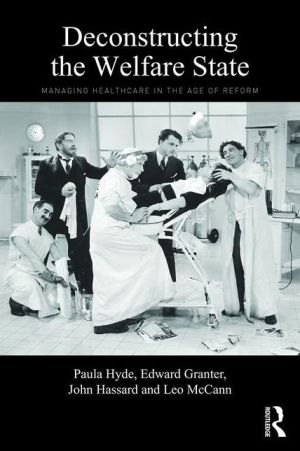 Deconstructing the Welfare State: Managing Healthcare in the Age of Reform