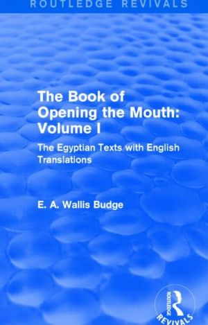 The Book of the Opening of the Mouth: Vol. I (Routledge Revivals): The Egyptian Texts with English Translations
