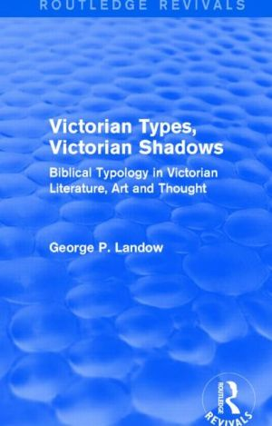 Victorian Types, Victorian Shadows (Routledge Revivals): Biblical Typology in Victorian Literature, Art and Thought