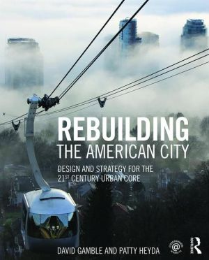 Rebuilding the American City: Design and Strategy for the 21st Century Core