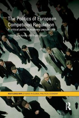 The Politics of European Competition Regulation: A Critical Political Economy Perspective