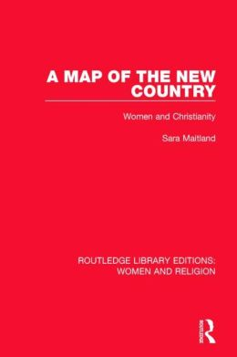 A Map of the New Country (RLE Women and Religion): Women and Christianity