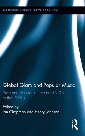 Global Glam and Popular Music: Style and Spectacle from the 1970s to the 2000s
