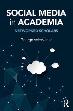 Social Media in Academia: Networked Scholars