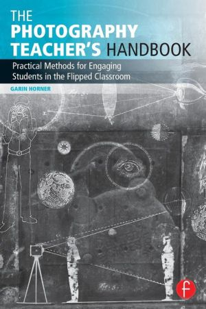 The Photography Teacher's Handbook: Practical Methods for Engaging Students in the Flipped Classroom