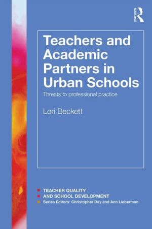 Teachers and Academic Partners in Urban Schools: Threats to Professional Practice