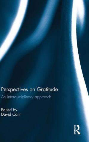 Perspectives on Gratitude: An Interdisciplinary Approach
