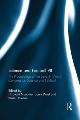 Science and Football VII: The Proceedings of the Seventh World Congress on Science and Football